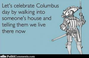Quote: Let's celebrate Columbus day by walking into someone's house and telling them we live there now